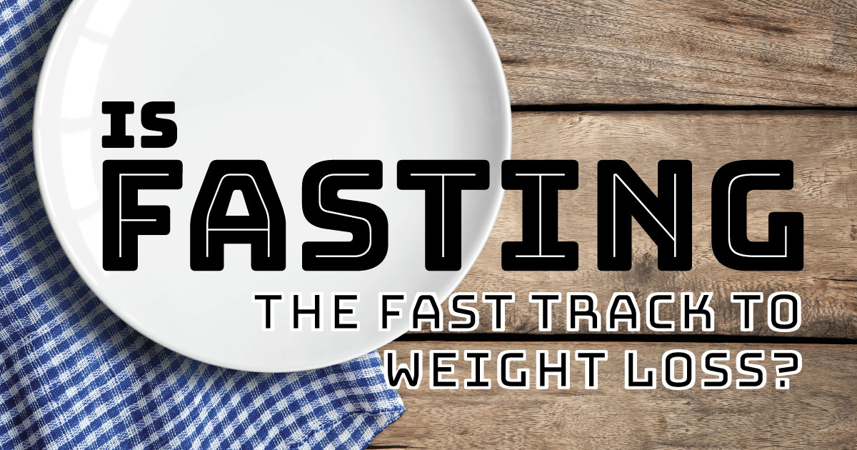 Is fasting the fast track to weight loss?
